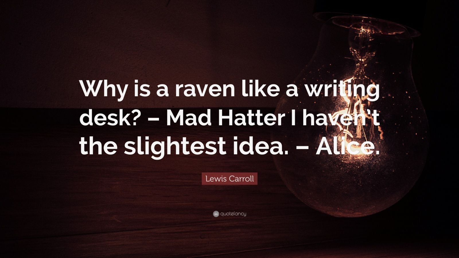 "Superb img of Lewis Carroll Quote: ""Why is a raven like a writing desk? – Mad  with #9C5F2F color and 1600x900 pixels"