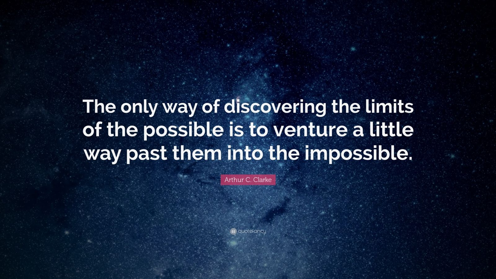 """Arthur C. Clarke Quote: """"The only way of discovering the limits of the possible is to venture a little way past them into the impossible."""""""
