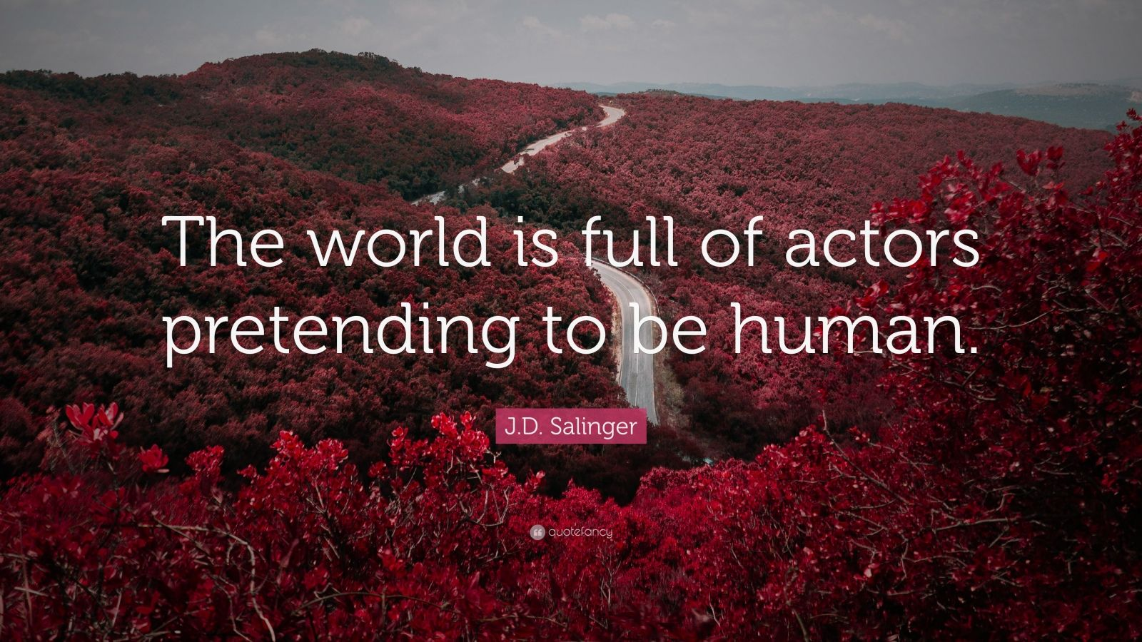 """J.D. Salinger Quote: """"The world is full of actors pretending to be human."""""""