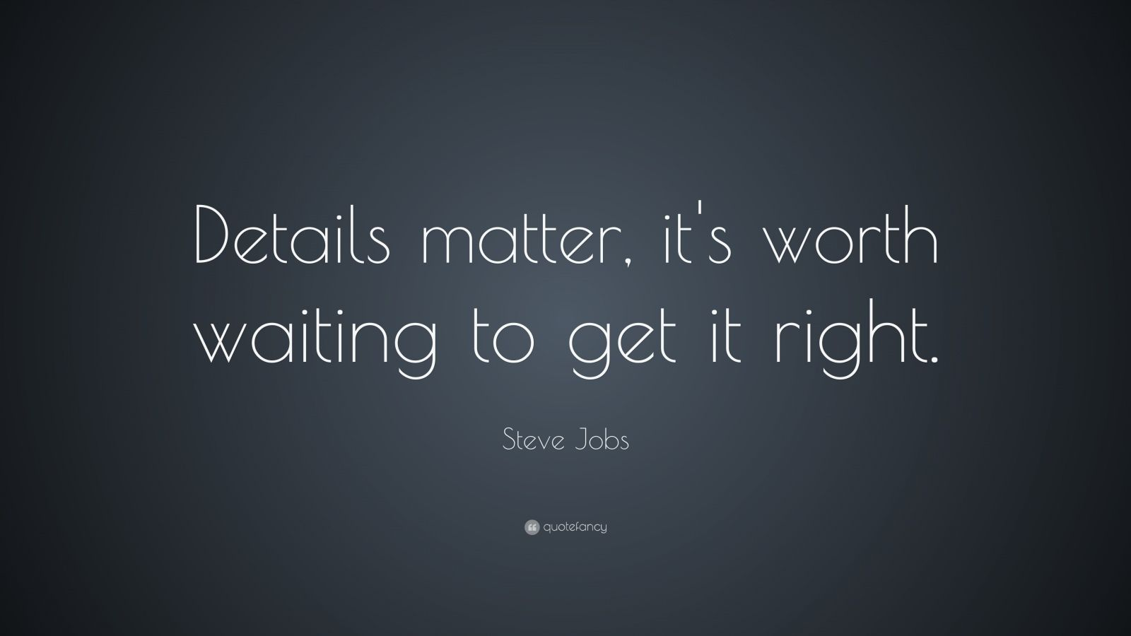 "Steve Jobs Quote: ""Details matter, it's worth waiting to get it right."""