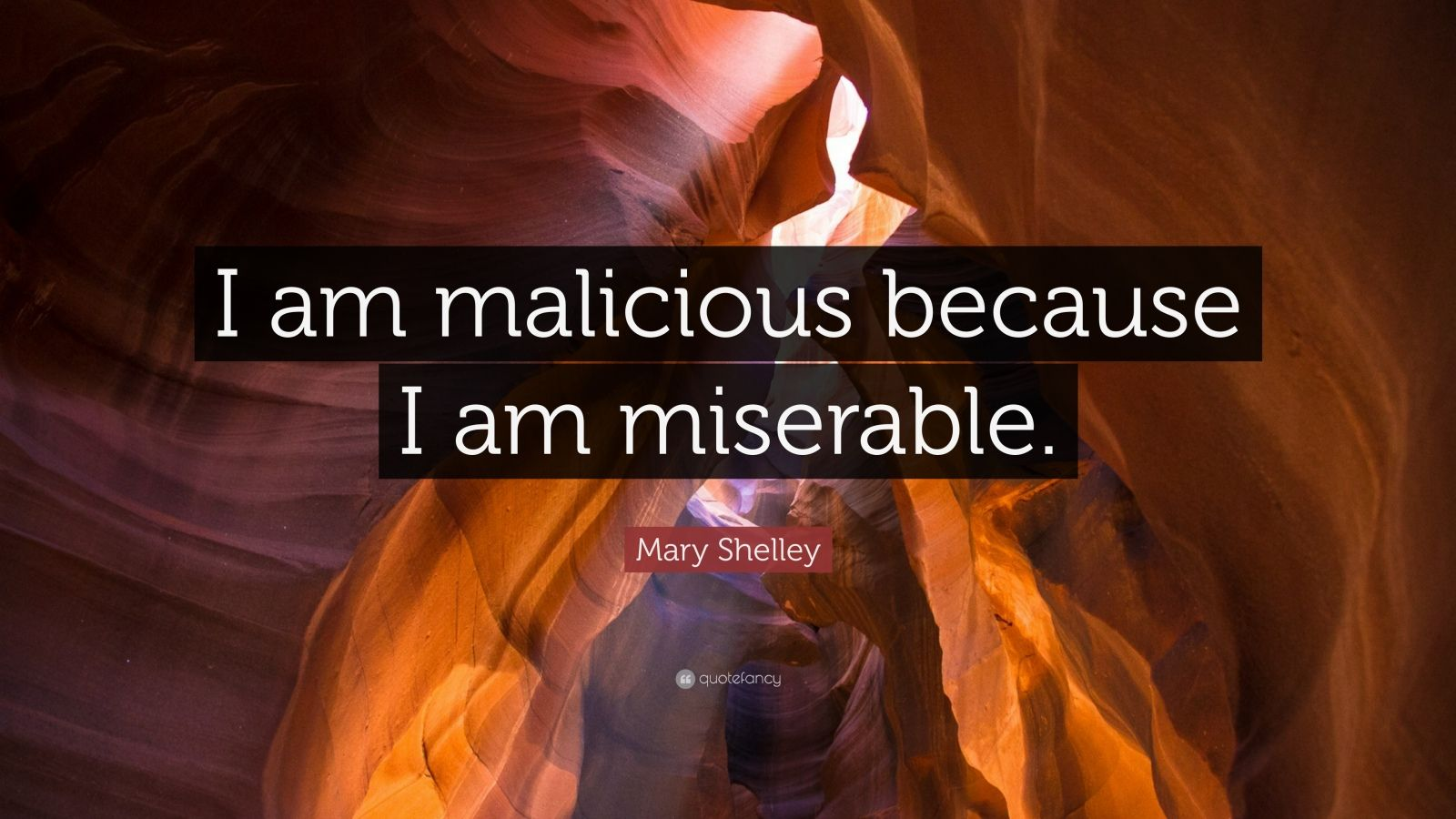"Mary Shelley Quote: ""I am malicious because I am miserable."""
