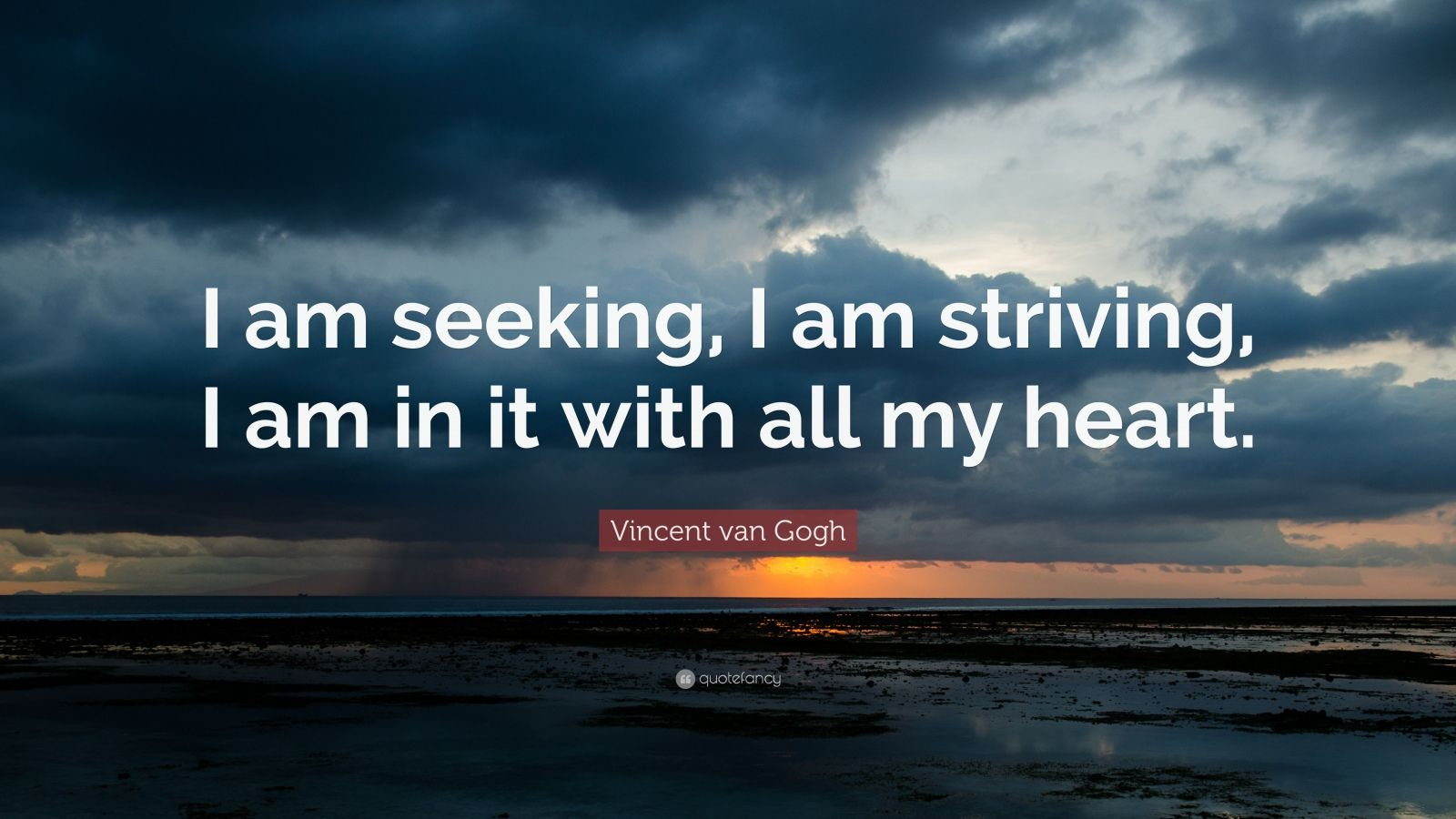 "Vincent van Gogh Quote: ""I am seeking, I am striving, I am in it with all my heart."""