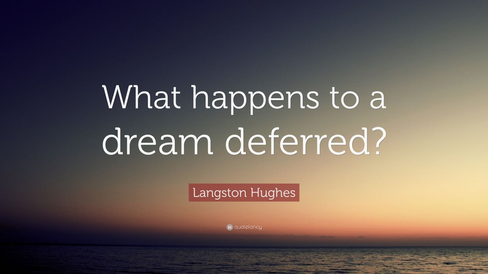 """Langston Hughes Quote: """"What Happens To A Dream Deferred"""