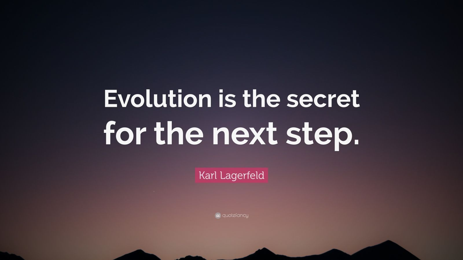 "Karl Lagerfeld Quote: ""Evolution is the secret for the next step."""
