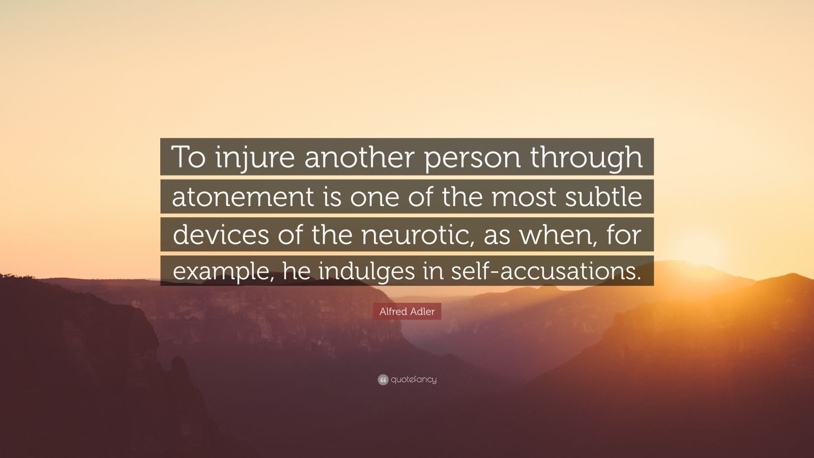 """Alfred Adler Quote: """"To injure another person through atonement is one of the most subtle devices of the neurotic, as when, for example, he indulges in self-accusations."""""""