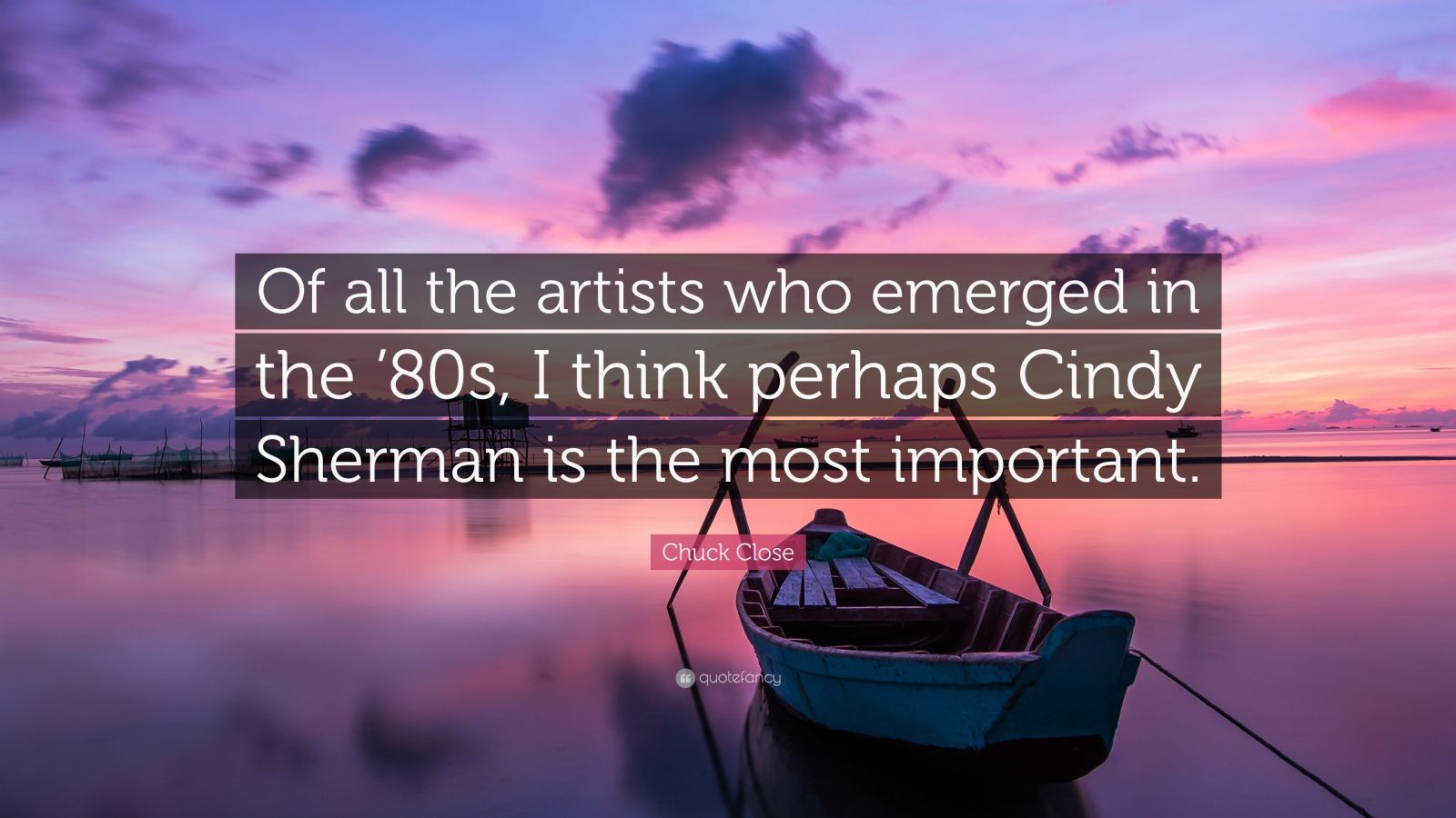 """Chuck Close Quote: """"Of all the artists who emerged in the '80s, I think perhaps Cindy Sherman is the most important."""""""