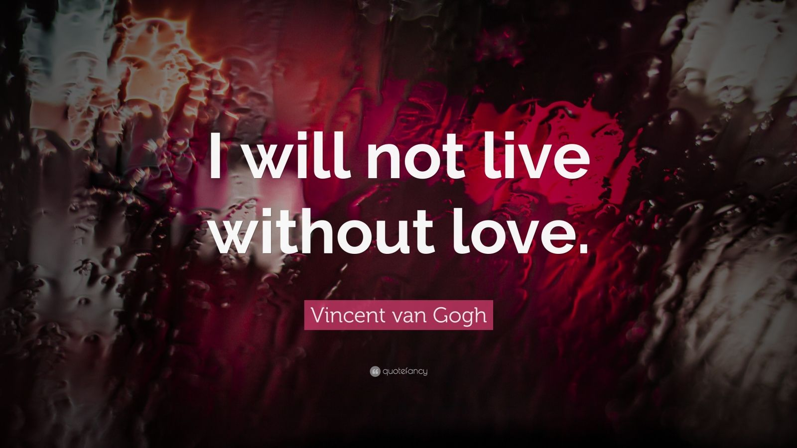 "Vincent van Gogh Quote: ""I will not live without love."""