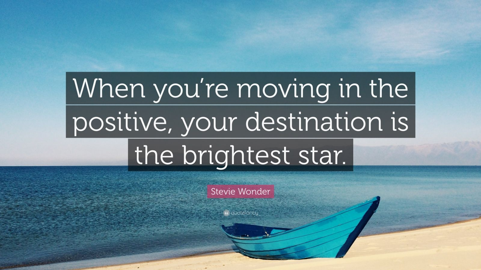 """Stevie Wonder Quote: """"When you're moving in the positive, your destination is the brightest star."""""""