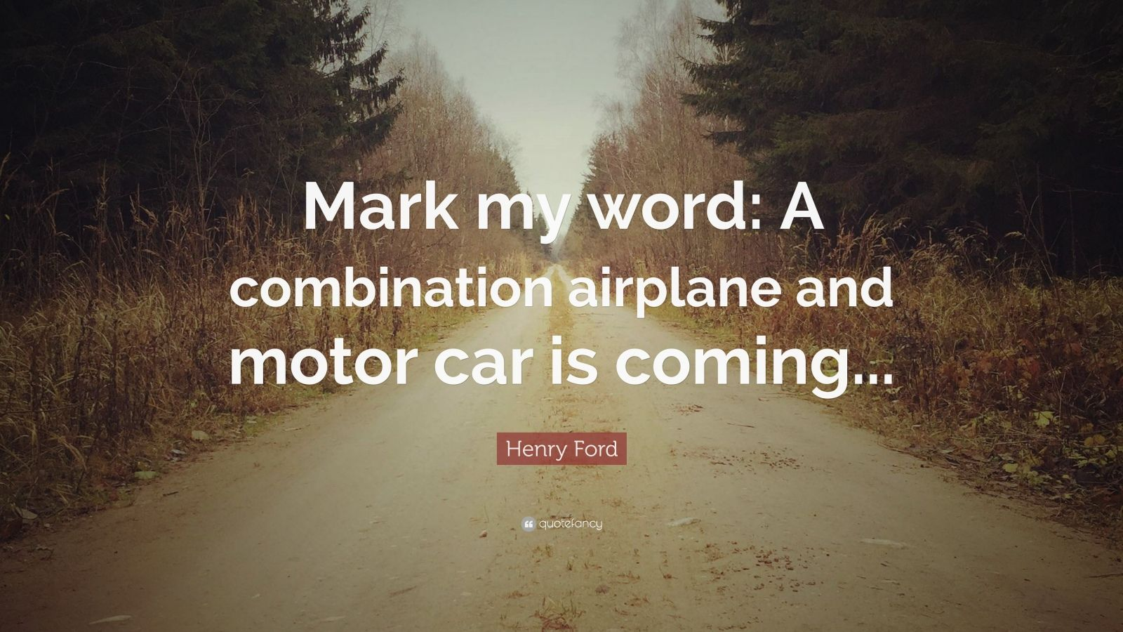 """Henry Ford Quote: """"Mark my word: A combination airplane ...  Henry Ford Quotes Airplane"""