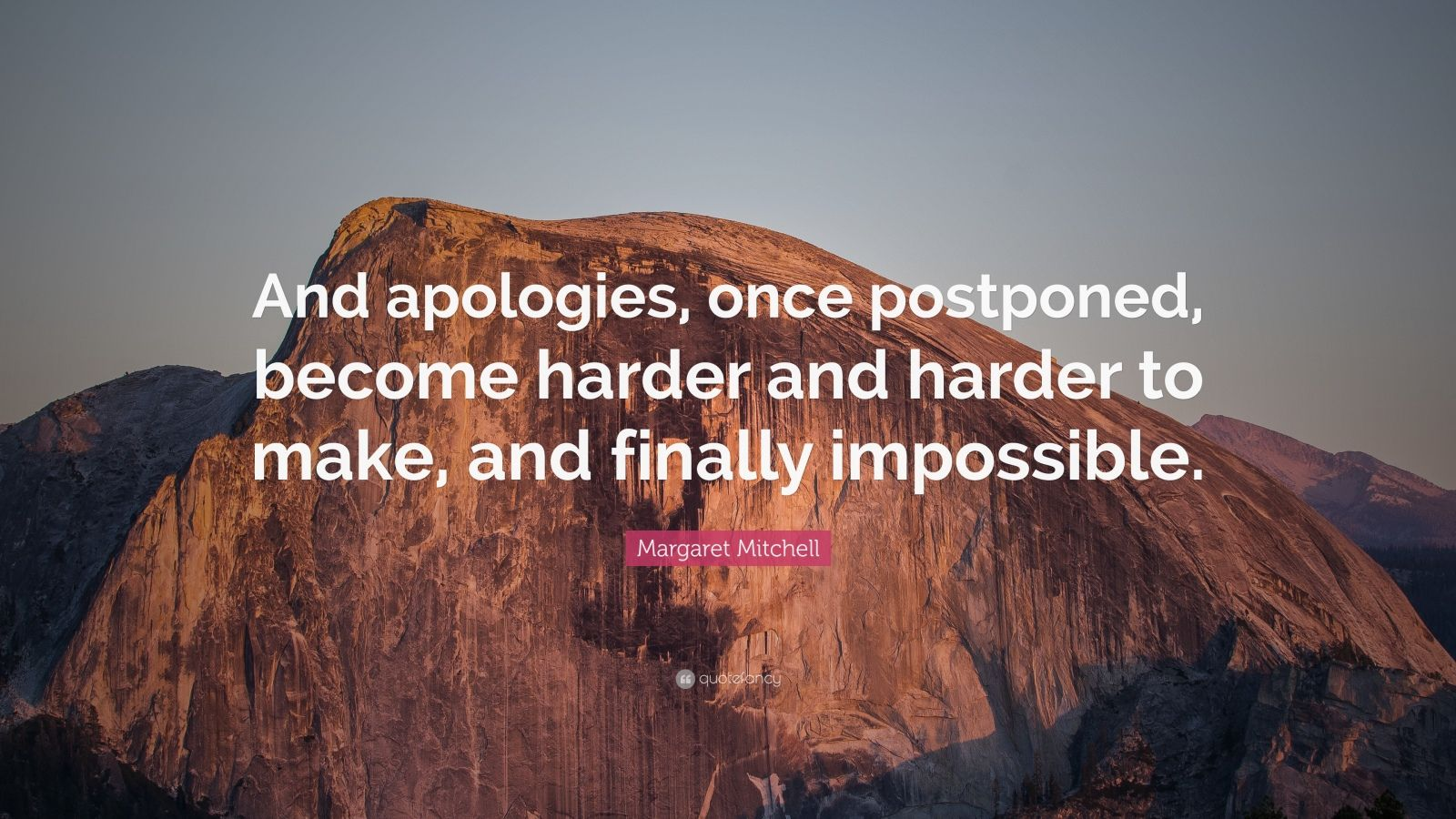 """Margaret Mitchell Quote: """"And apologies, once postponed, become harder and harder to make, and finally impossible."""""""