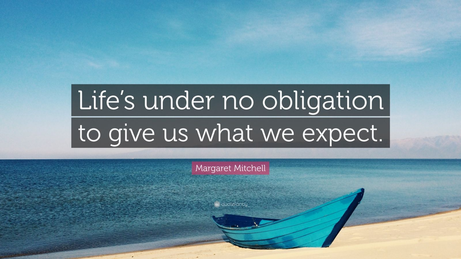 """Margaret Mitchell Quote: """"Life's under no obligation to give us what we expect."""""""