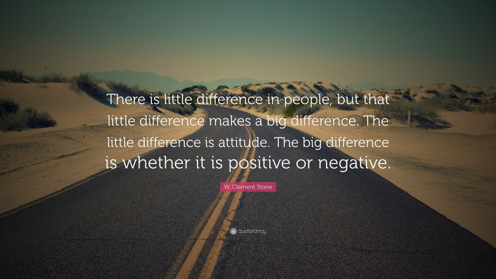 "W. Clement Stone Quote: ""There is little difference in people, but that little difference makes a big difference. The little difference is attitude. The big difference is whether it is positive or negative."""