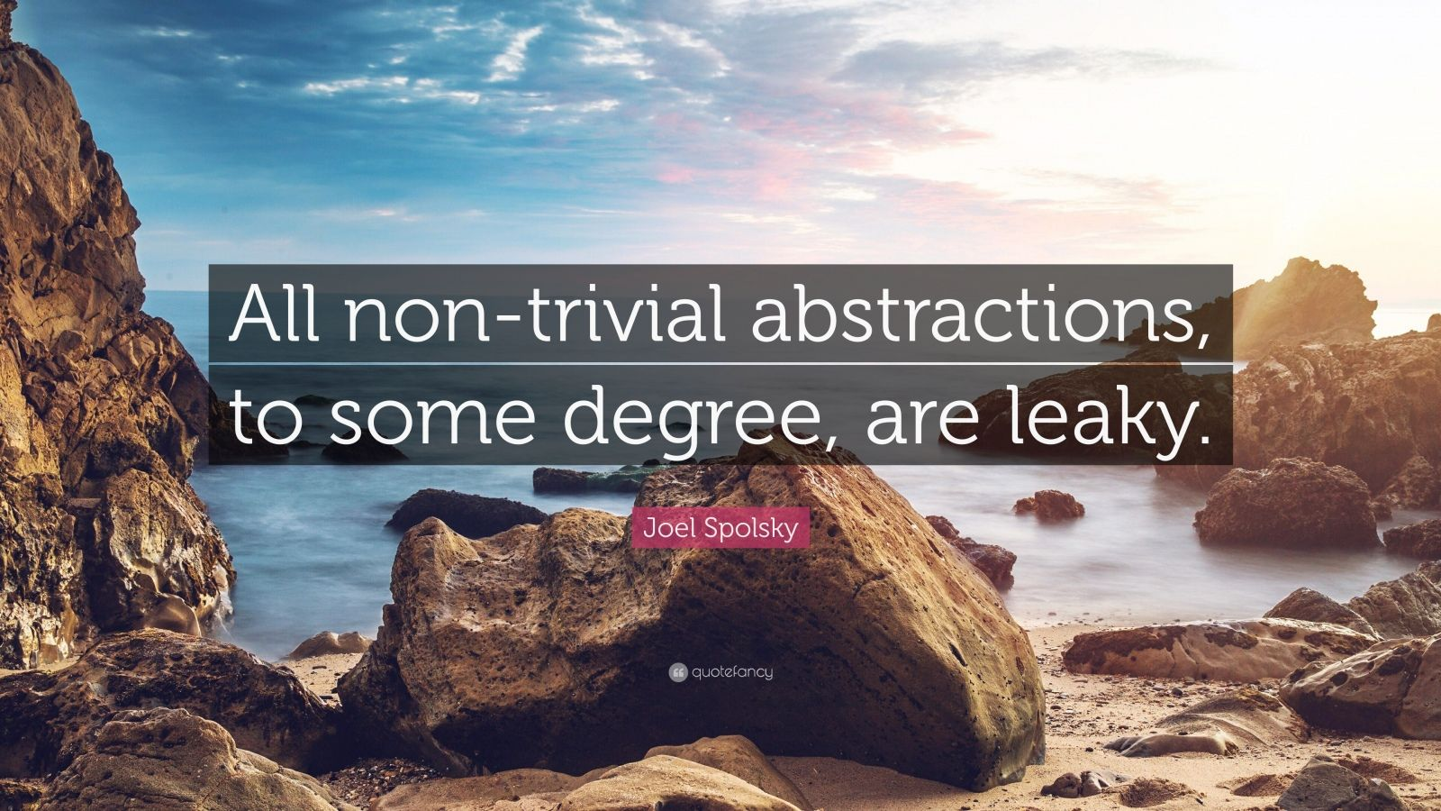 """Joel Spolsky Quote: """"All non-trivial abstractions, to some degree, are leaky."""""""