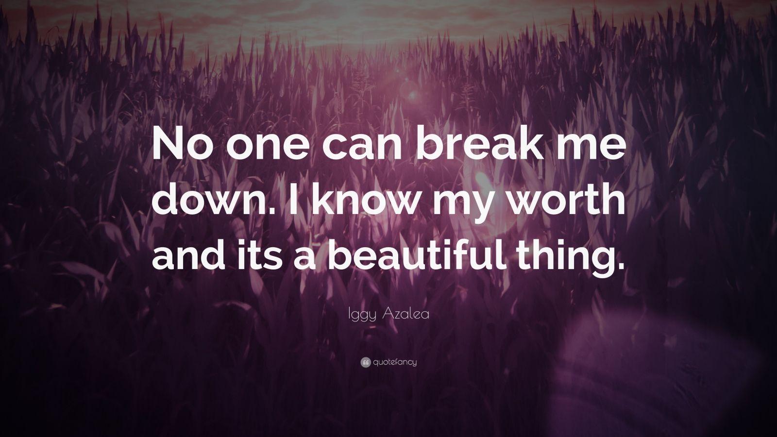 """Iggy Azalea Quote: """"No One Can Break Me Down. I Know My"""