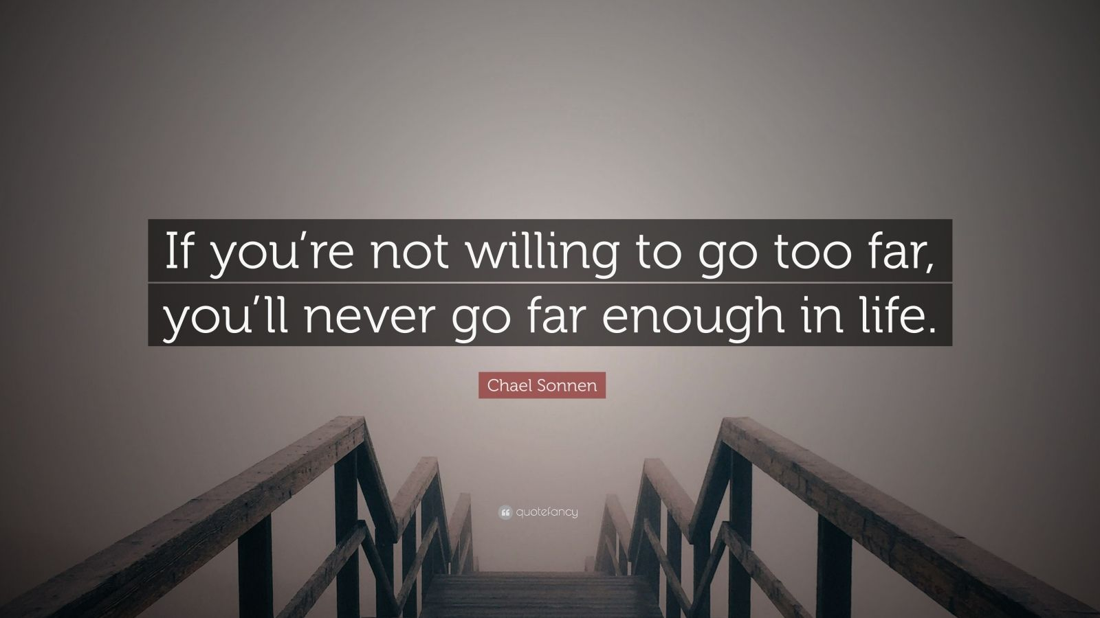 """Chael Sonnen Quote: """"If you're not willing to go too far, you'll never go far enough in life."""""""
