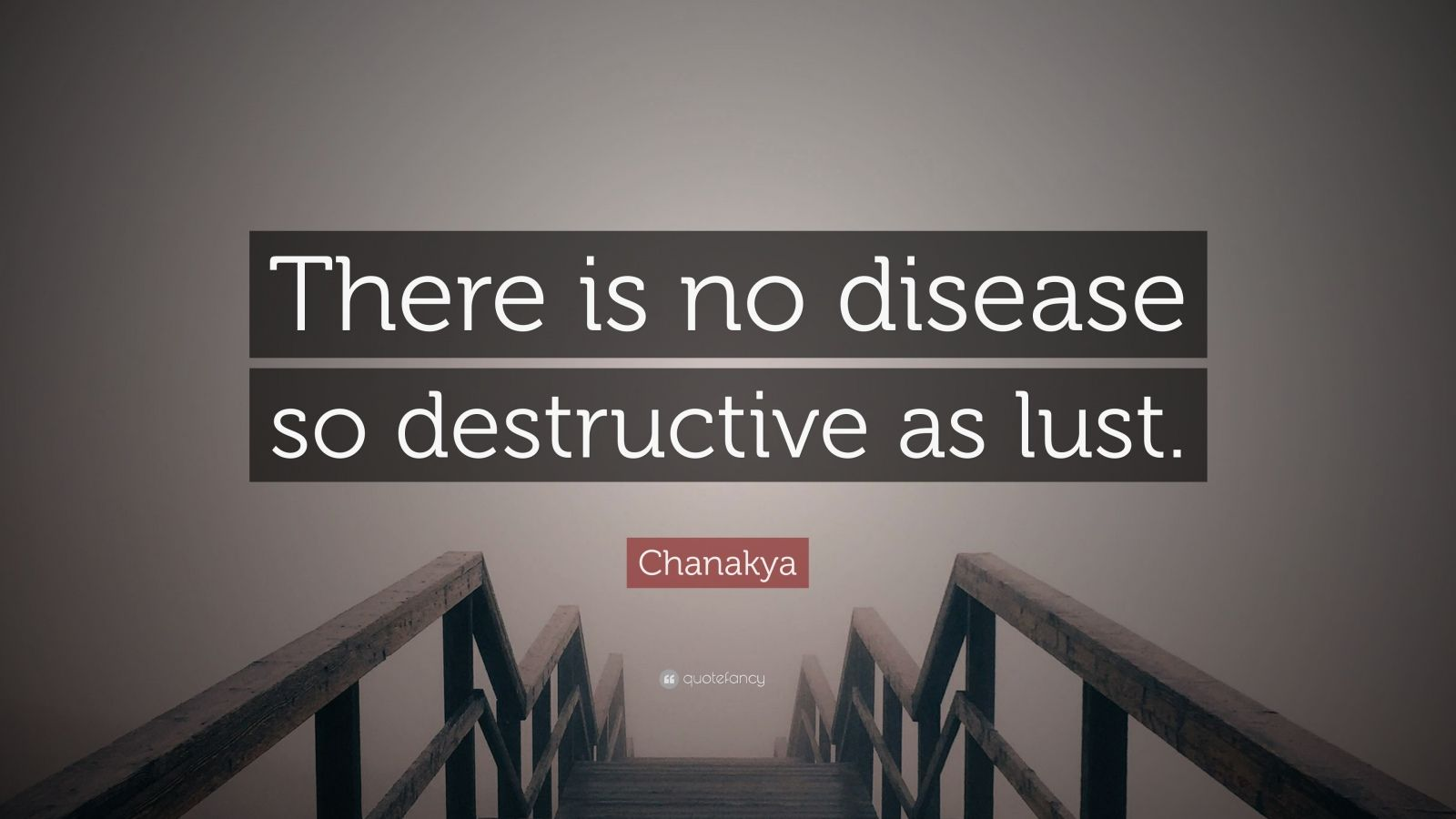 "Chanakya Quote: ""There is no disease so destructive as lust."""