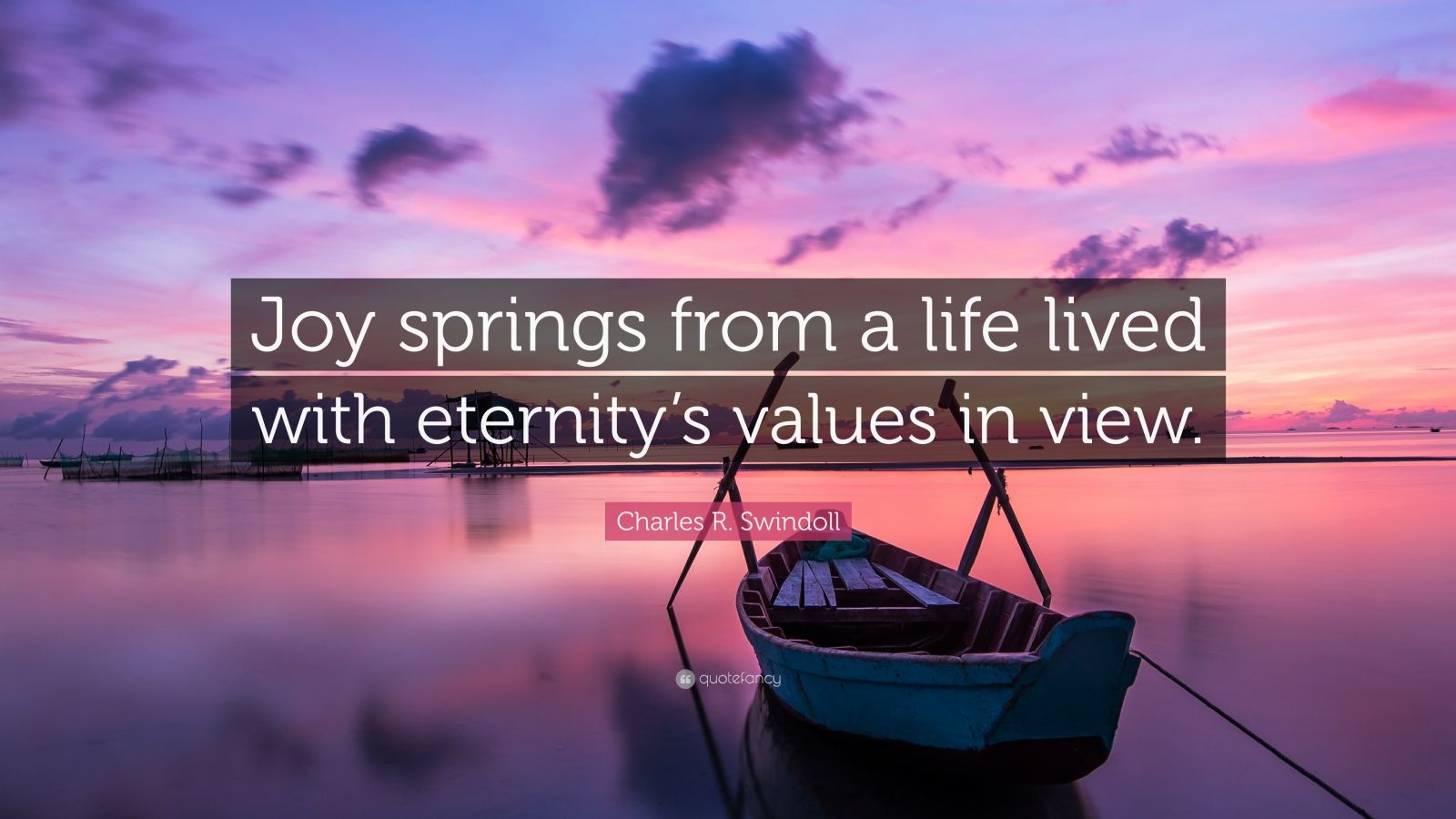 """Charles R. Swindoll Quote: """"Joy springs from a life lived with eternity's values in view."""""""