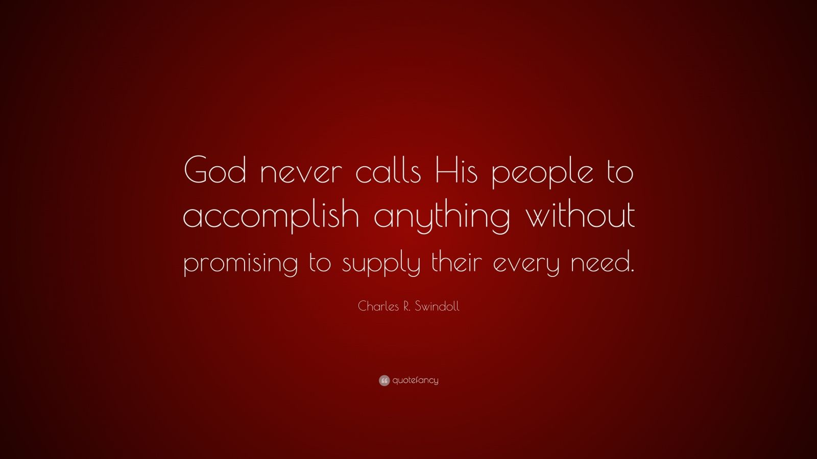 "Charles R. Swindoll Quote: ""God never calls His people to accomplish anything without promising to supply their every need."""