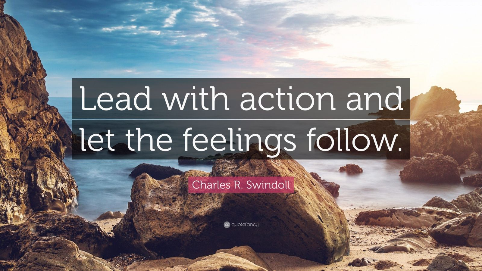 "Charles R. Swindoll Quote: ""Lead with action and let the feelings follow."""