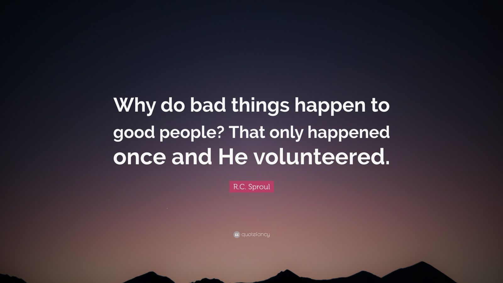 bad things happen you good people and So, why do bad things happen to good people there are several reasons this may happen, and the reasons are categorized by belief and non-belief of a higher powerthere are reasons which vary greatly from the jewish, pagan, atheist, and christian perspective, just to name a few.