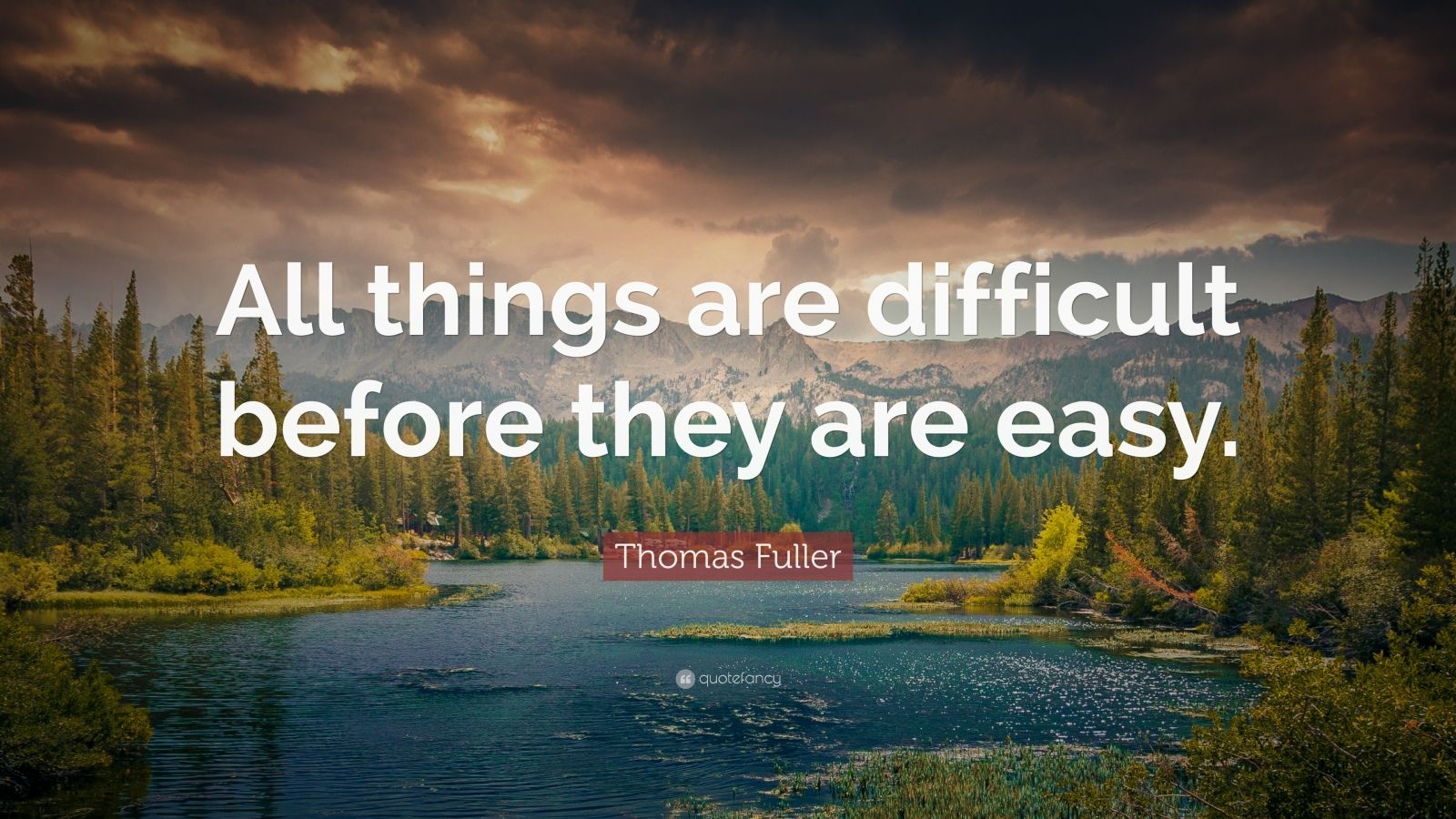 "Positive Quotes: ""All things are difficult before they are easy."" — Thomas Fuller"