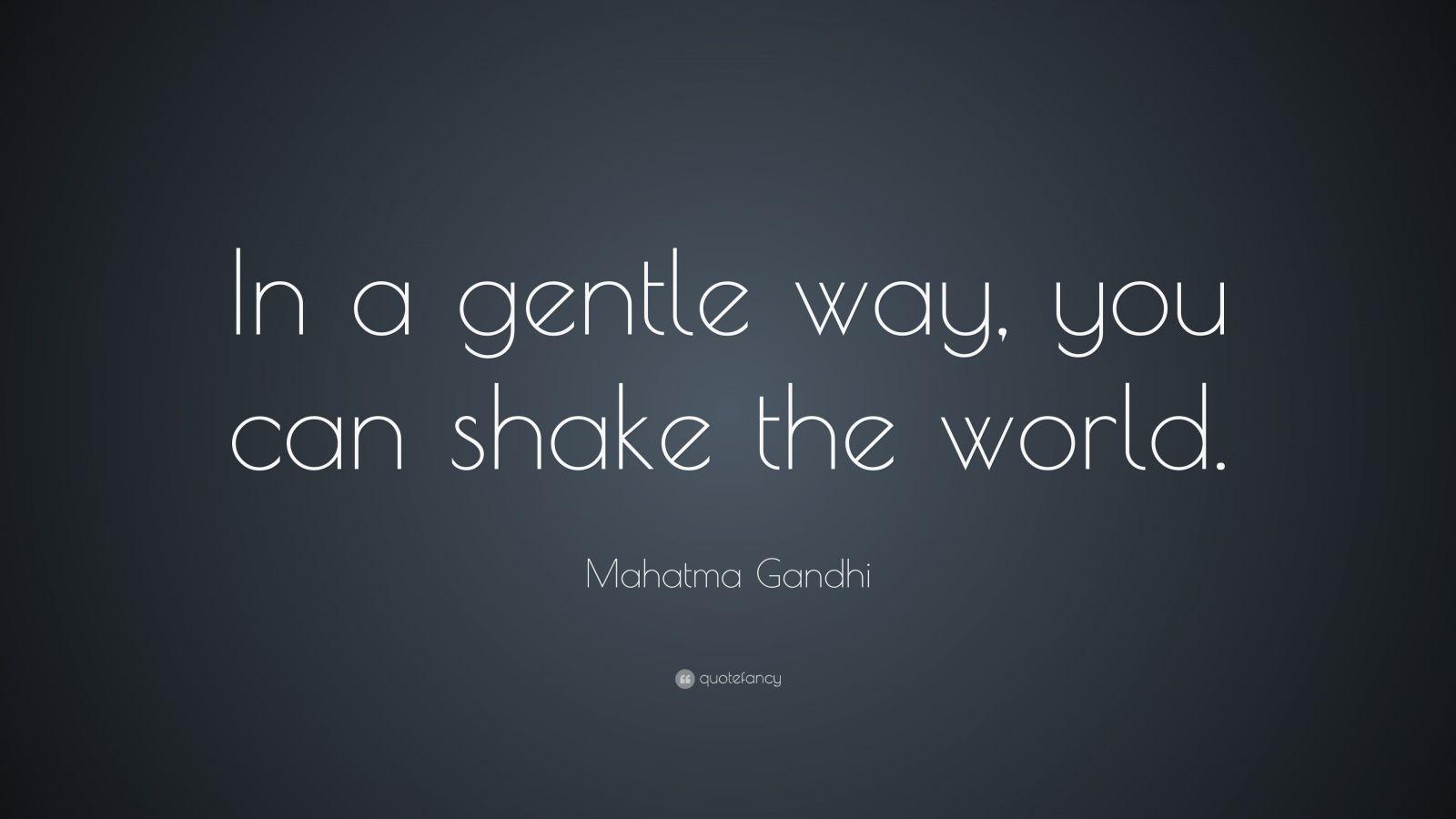 Mahatma Gandhi in the Way You Can Shake a Gentle World