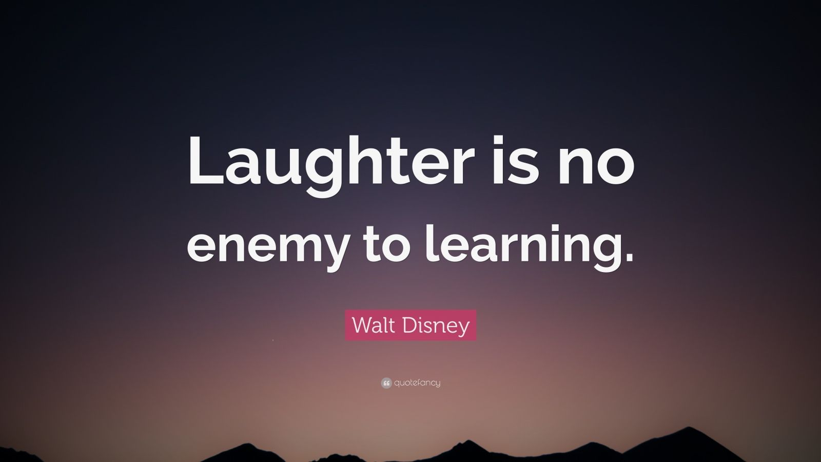 """Walt Disney Quote: """"Laughter is no enemy to learning."""""""
