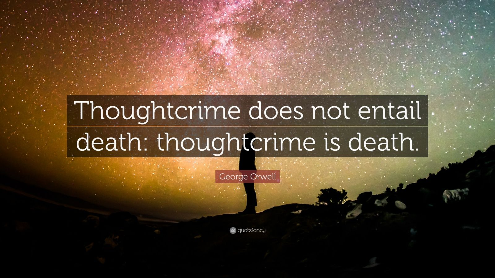 "George Orwell Quote: ""Thoughtcrime does not entail death: thoughtcrime is death."""
