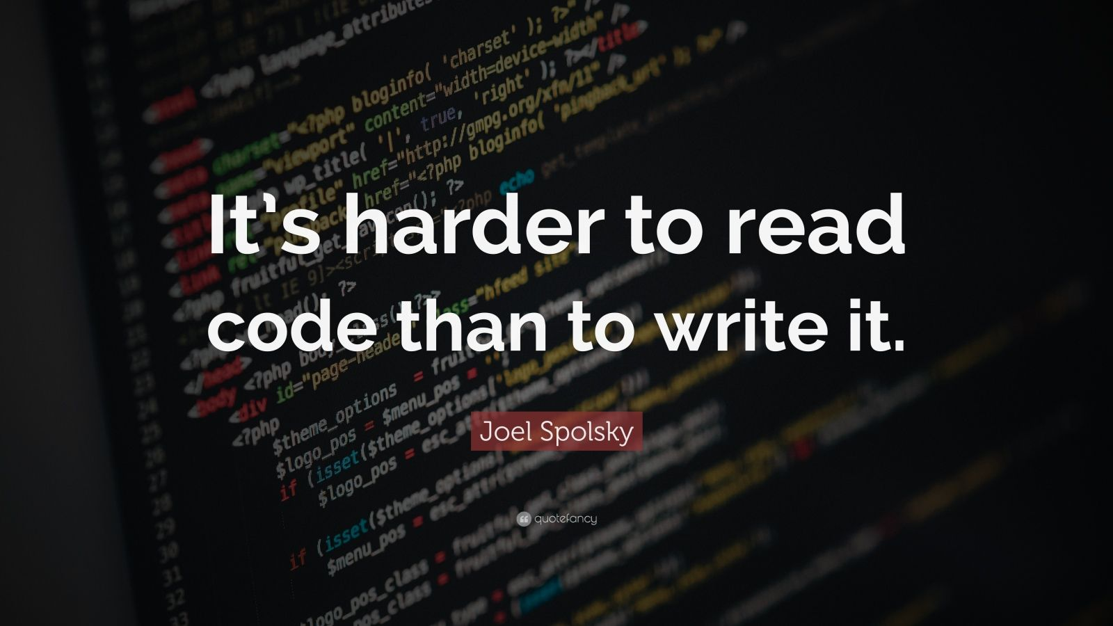 "Joel Spolsky Quote: ""It's harder to read code than to write it."""