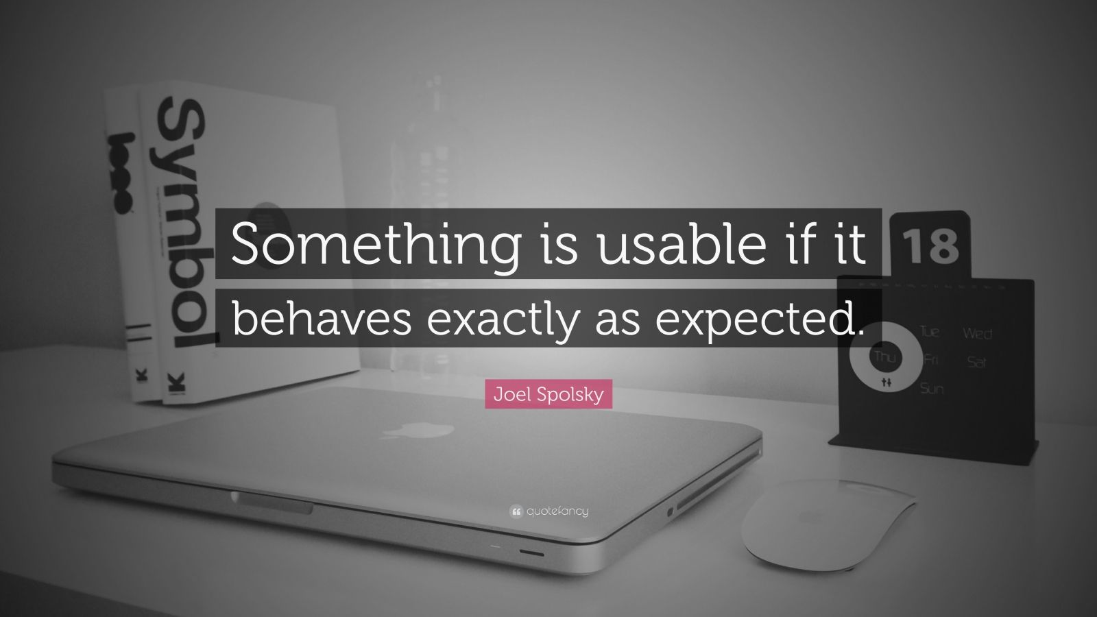 "Joel Spolsky Quote: ""Something is usable if it behaves exactly as expected."""