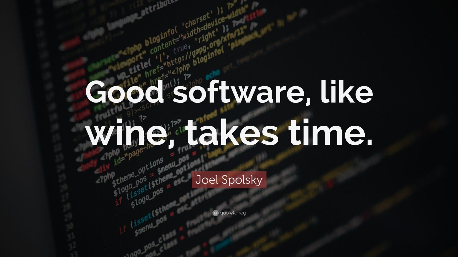 "Joel Spolsky Quote: ""Good software, like wine, takes time."""
