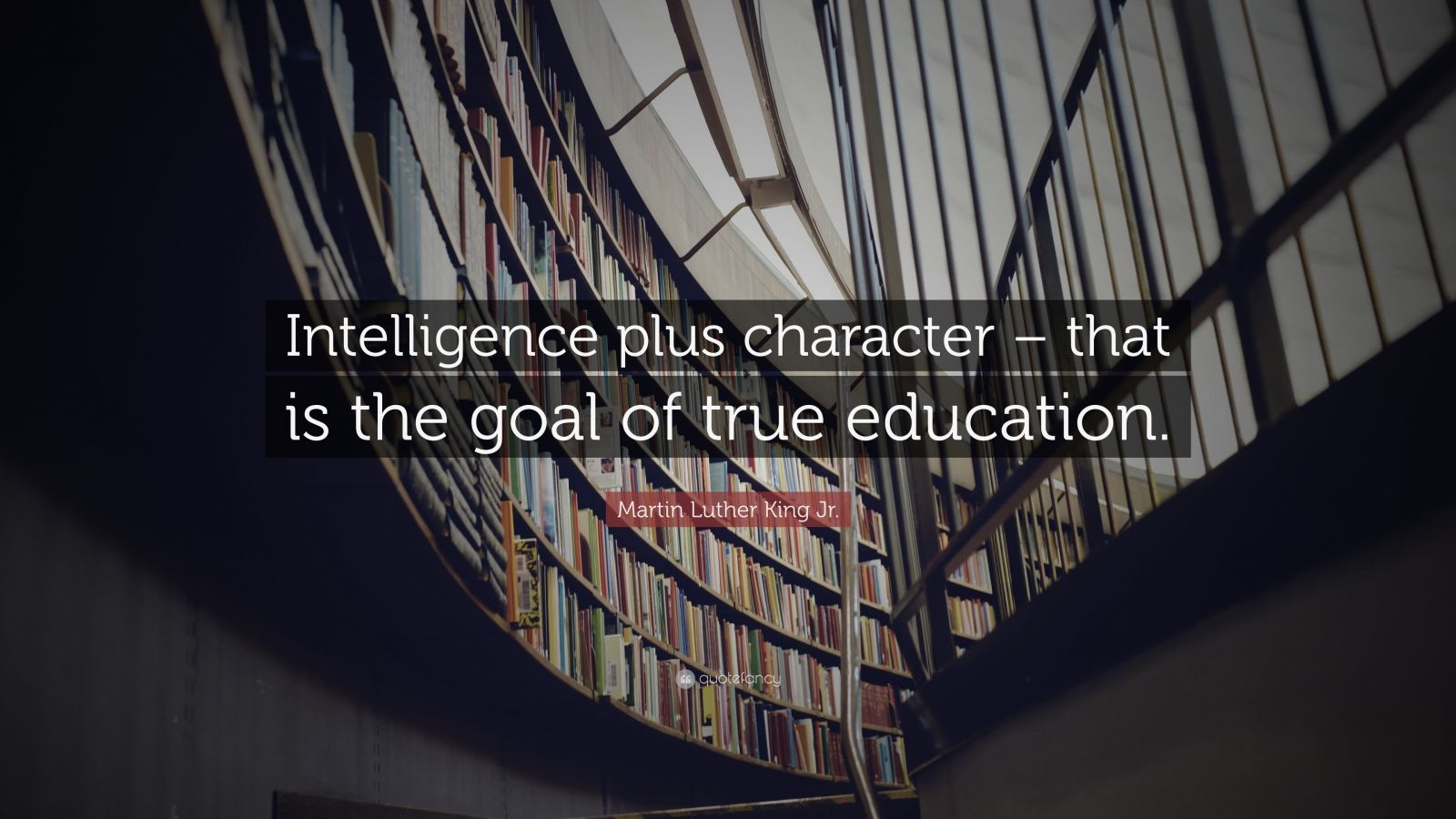 "Martin Luther King Jr. Quote: ""Intelligence plus character – that is the goal of true education."""