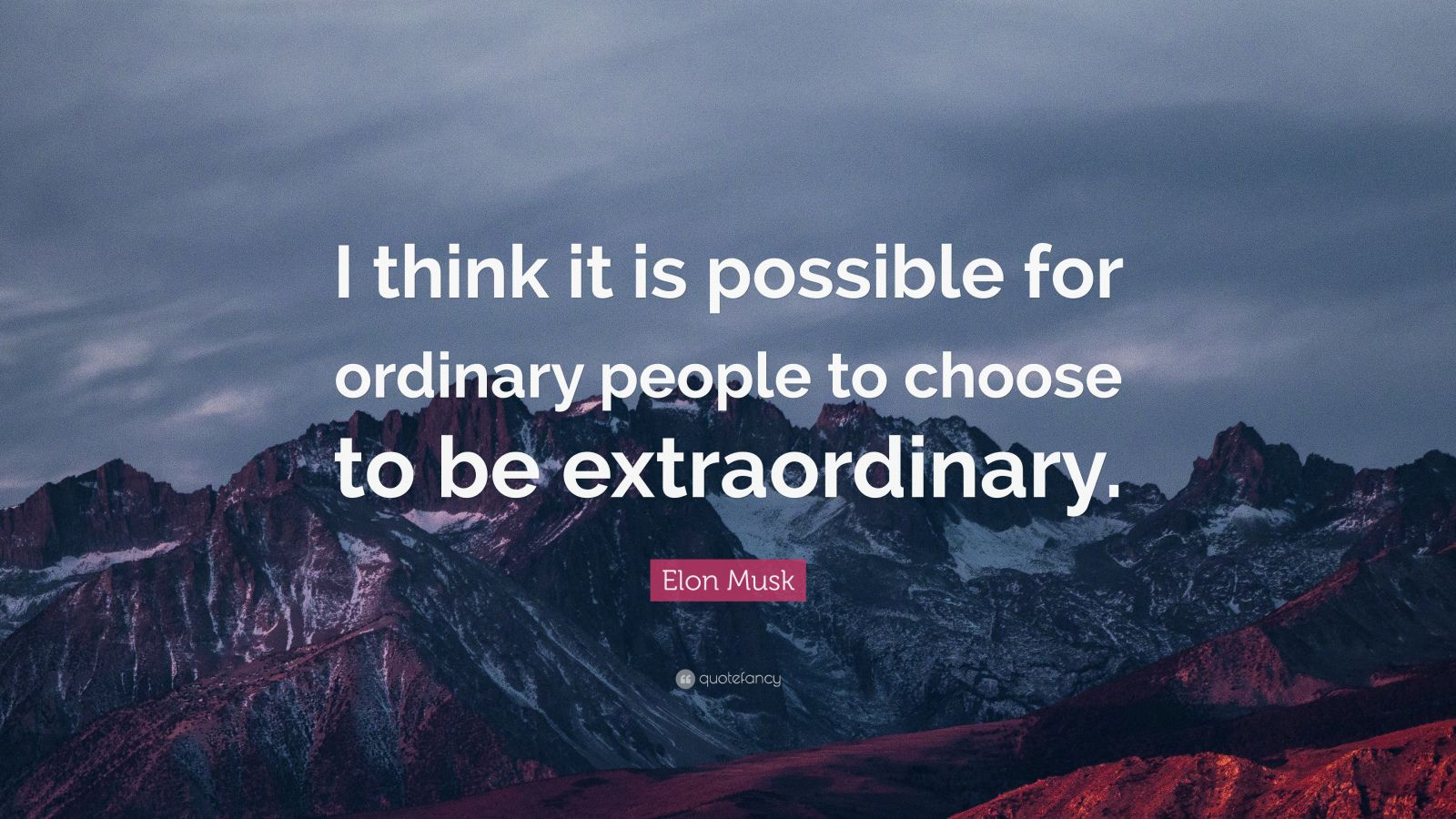 "Elon Musk Quote: ""I think it is possible for ordinary people to choose to be extraordinary."""