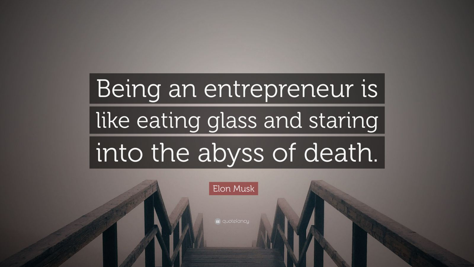 "Elon Musk Quote: ""Being an entrepreneur is like eating glass and staring into the abyss of death."""