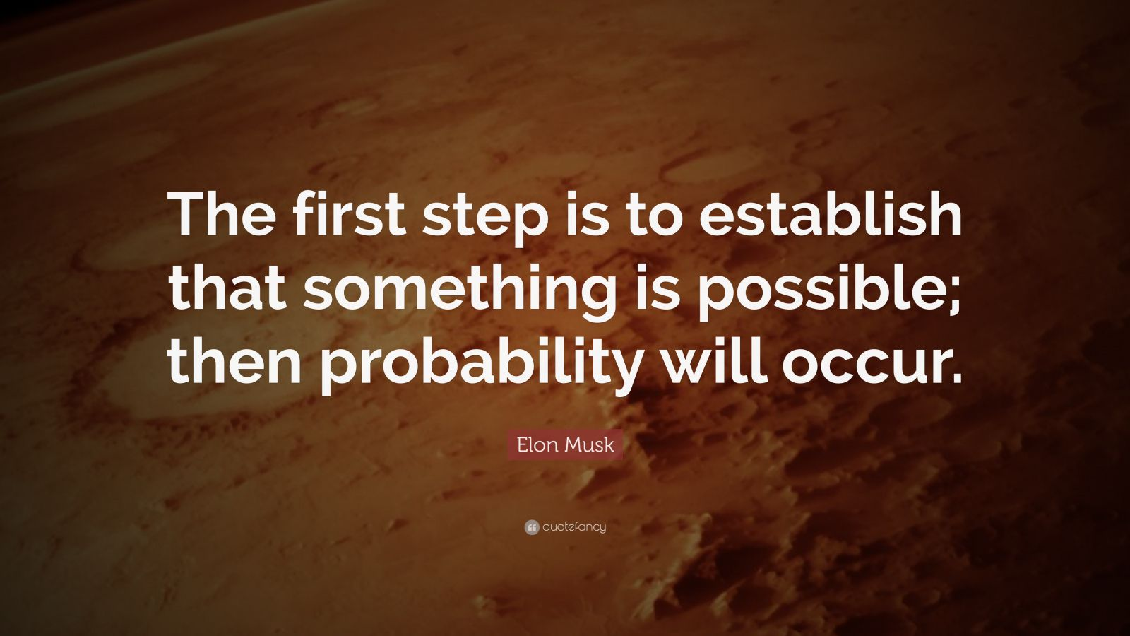 "Elon Musk Quote: ""The first step is to establish that something is possible; then probability will occur."""