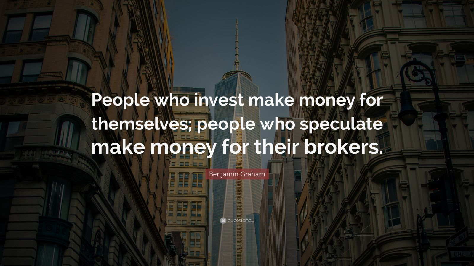 "Benjamin Graham Quote: ""People who invest make money for themselves; people who speculate make money for their brokers."""