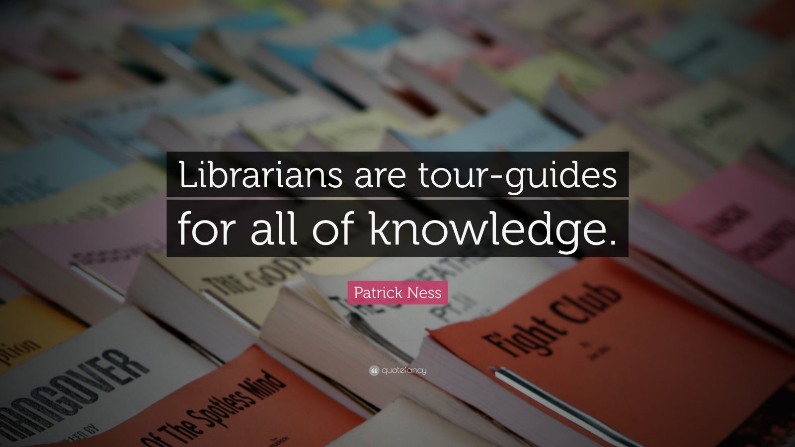 """Patrick Ness Quote: """"Librarians are tour-guides for all of knowledge."""""""