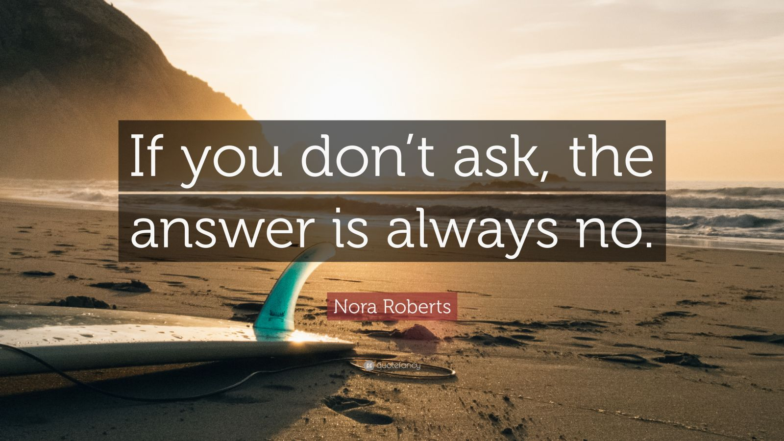 Nora Roberts Quote If You Don T Ask The Answer Is
