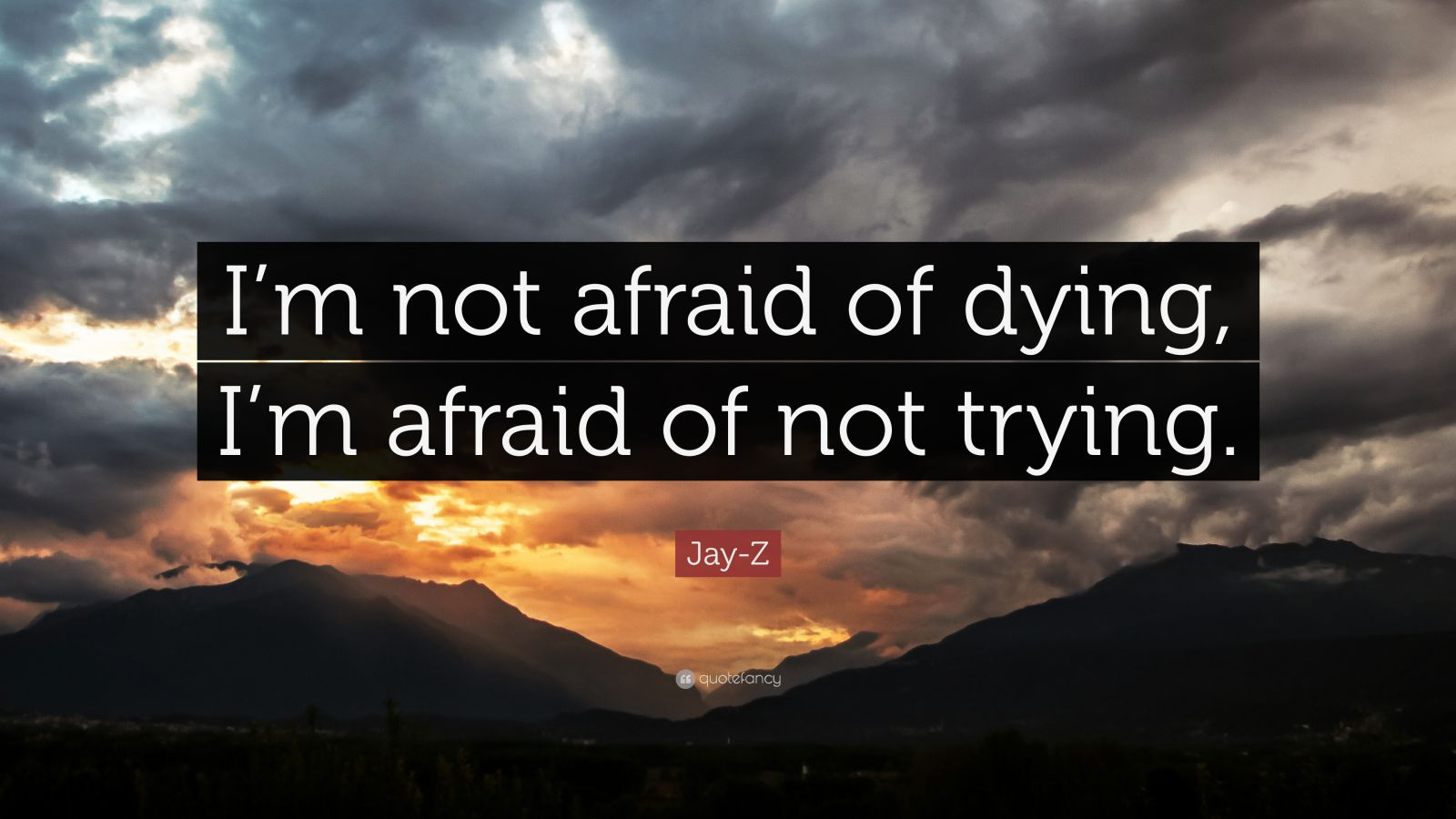"Jay-Z Quote: ""I'm not afraid of dying, I'm afraid of not trying."""