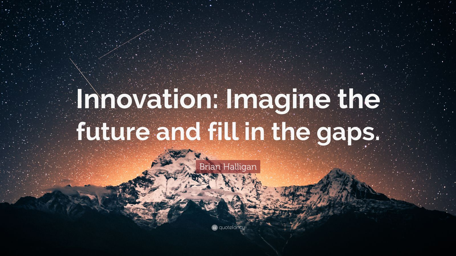 "Brian Halligan Quote: ""Innovation: Imagine the future and fill in the gaps."""