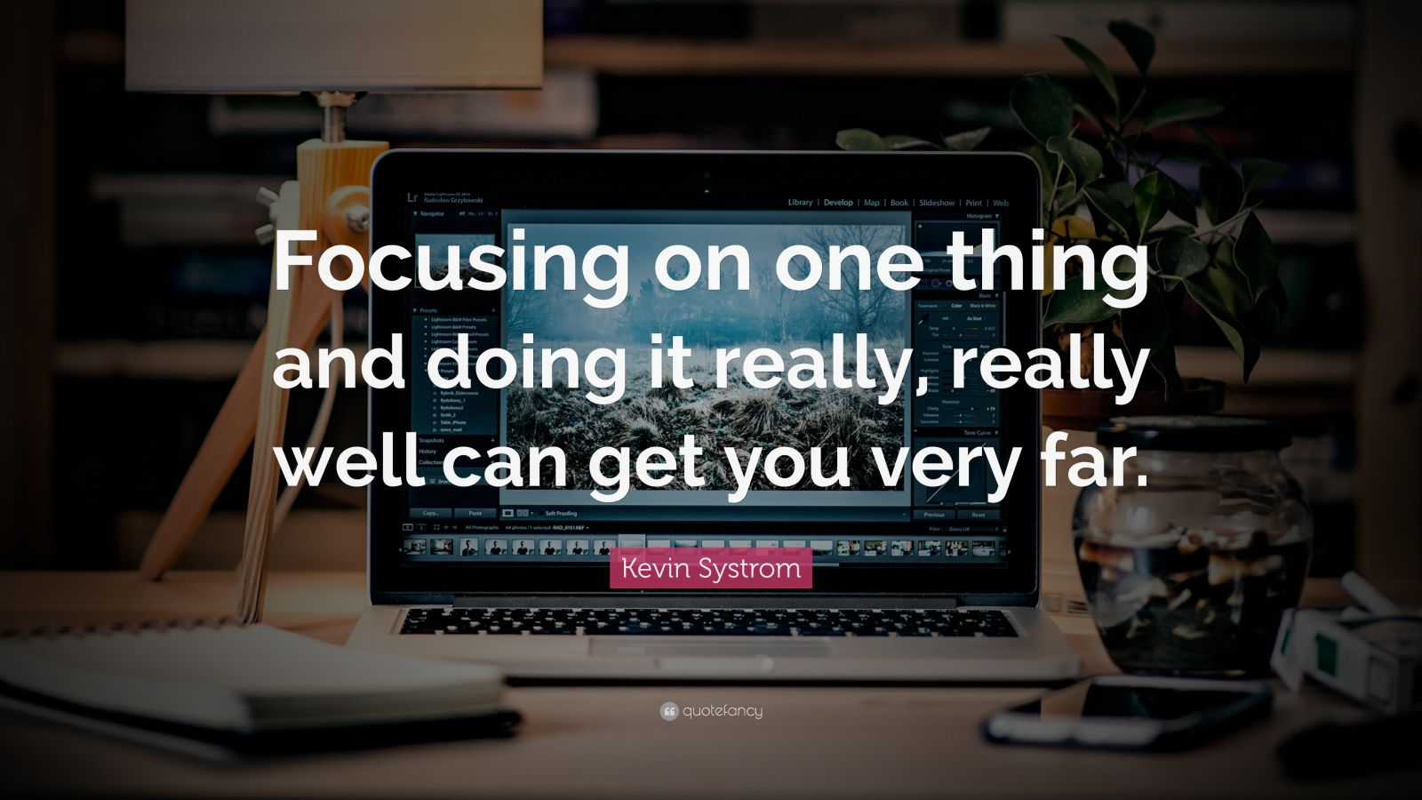 "Kevin Systrom Quote: ""Focusing on one thing and doing it really, really well can get you very far."""