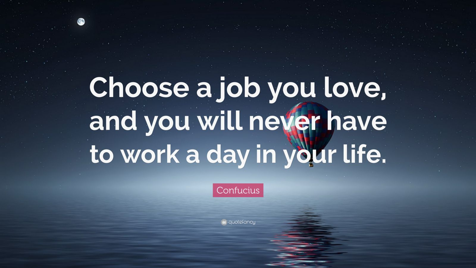 Life Quotes Choose A Job You Love And Will Never Have To