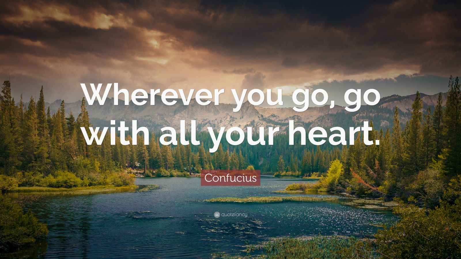 "Confucius Quote: ""Wherever you go, go with all your heart."""