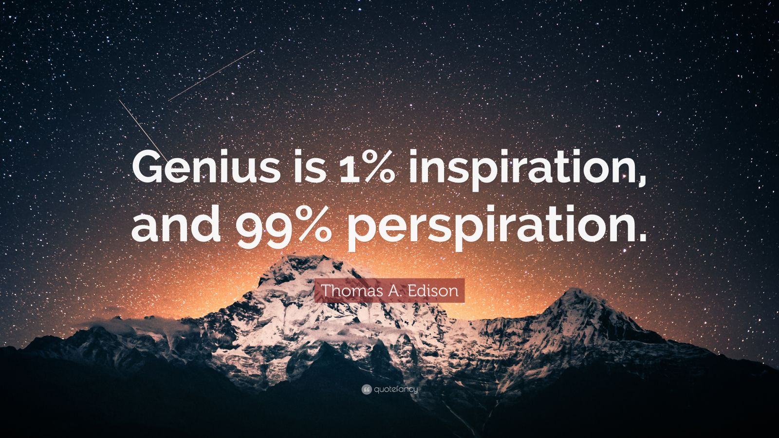 success genius is 99 perspiration and 1 inspiration Genius is one percent inspiration and ninety-nine percent perspiration quote meaning people think that genius gets things easily however, the actual reality is that genius works hard to achieve results.