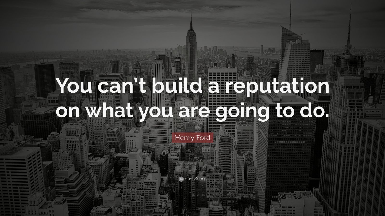 "Henry Ford Quote: ""You can't build a reputation on what you are going to do."""