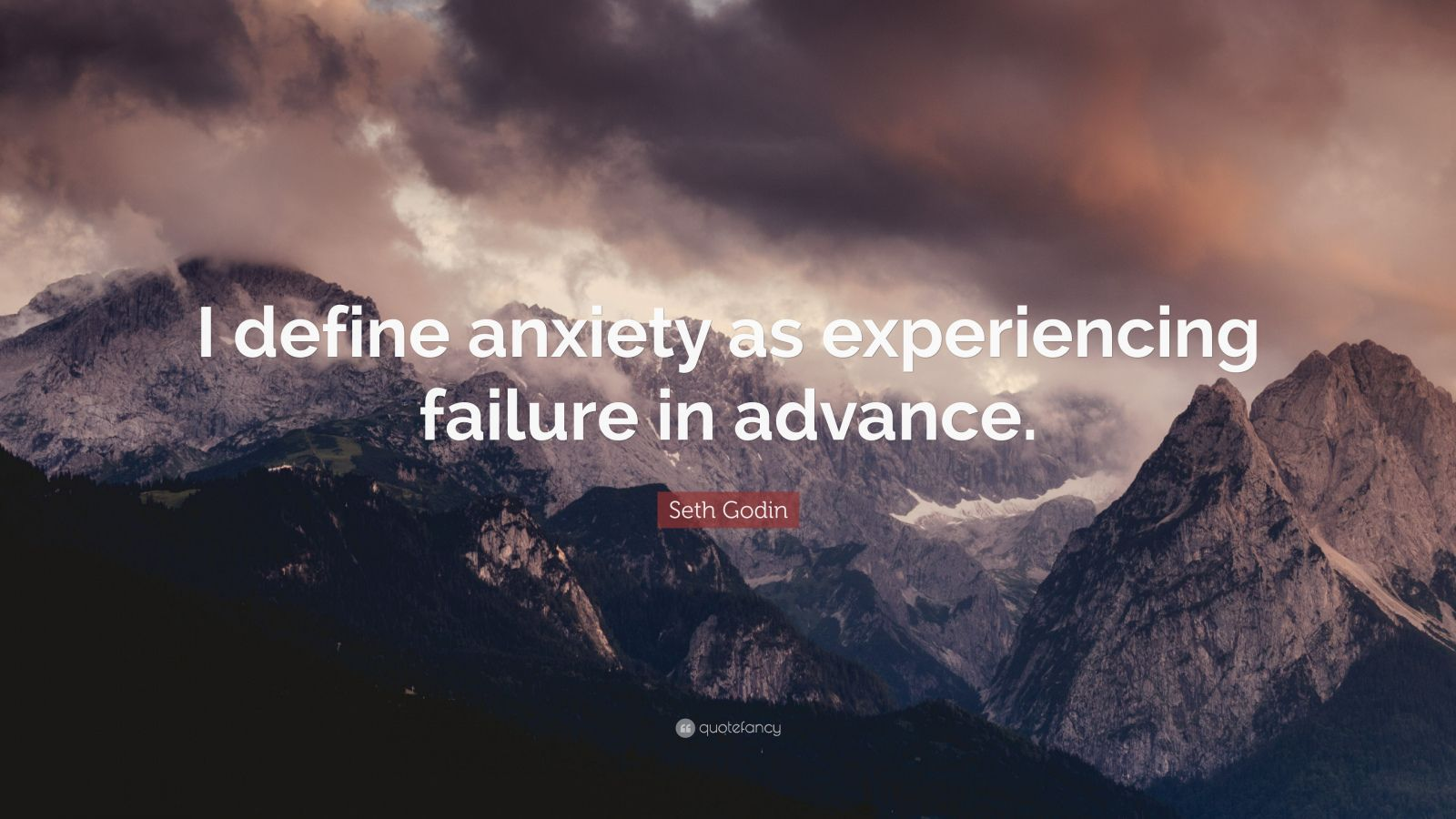 "Seth Godin Quote: ""I define anxiety as experiencing failure in advance."""