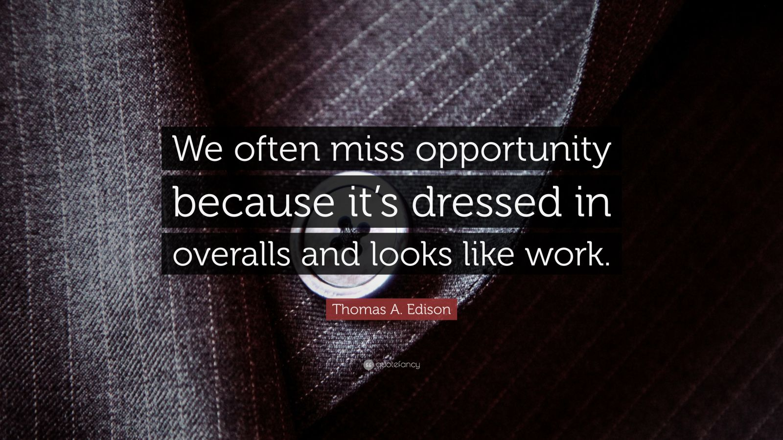 "Thomas A. Edison Quote: ""We often miss opportunity because it's dressed in overalls and looks like work."""