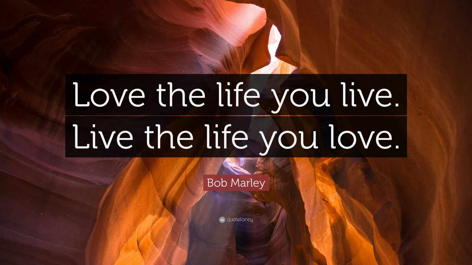 bob marley quote love the life you live live the life