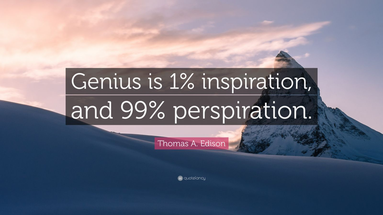 Success Is 1 Inspiration And 99 Perspiration Give Specific Reasons Examples To Support Your Position
