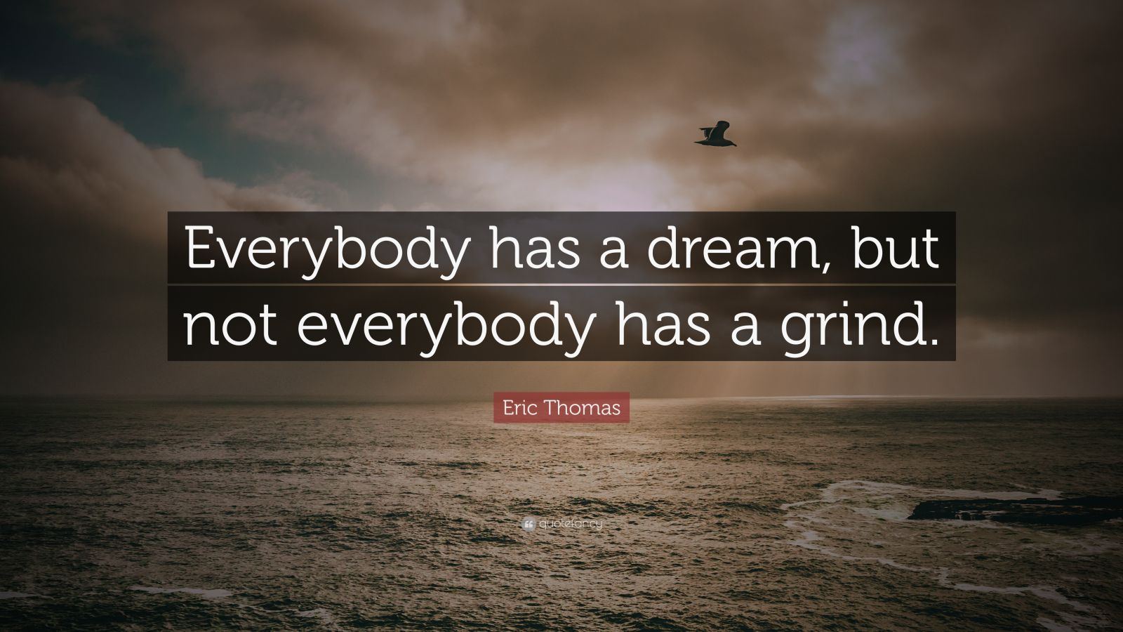 """Eric Thomas Quote: """"Everybody Has A Dream, But Not"""